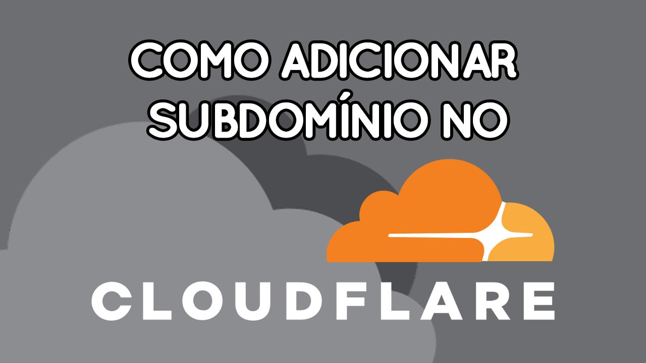 Como Adicionar Subdomínio criado pelo cPanel no CloudFlare