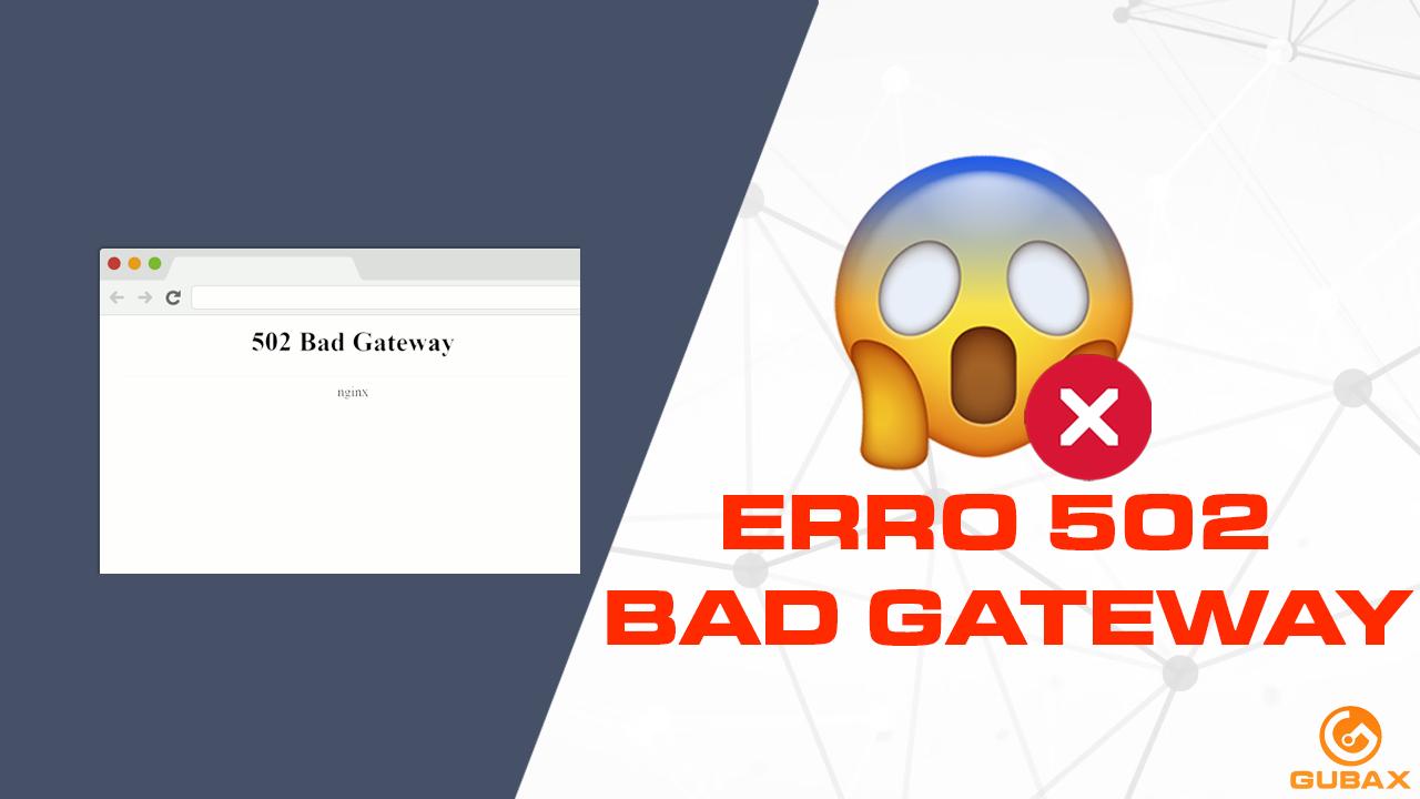 Veja o que é e Como Resolver o Erro 502 Bad Gateway